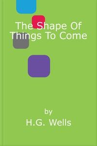 The shape of things to come (ebok) av H.G. We