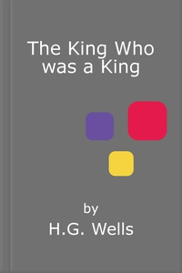 The King Who was a King (ebok) av H.G. Wells