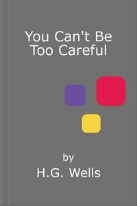 You Can't Be Too Careful (ebok) av H.G. Wells