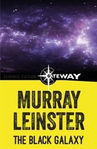 The Black Galaxy (ebok) av Murray Leinster
