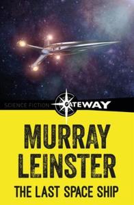 The Last Space Ship (ebok) av Murray Leinster