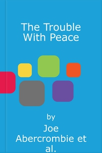 The Trouble With Peace (lydbok) av Joe Abercr