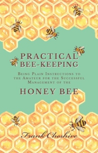 Practical Bee-Keeping - Being Plain Instruction