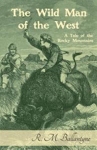 The Wild Man of the West (e-bok) av R. M. Balla