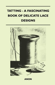 Tatting - A Fascinating Book of Delicate Lace D