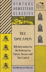 Bee Diseases - With Information for the Beekeep