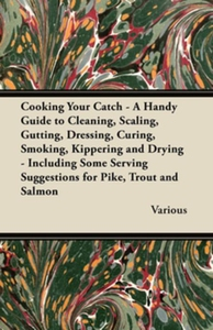 Cooking Your Catch - A Handy Guide to Cleaning,