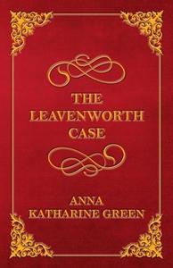 The Leavenworth Case (ebok) av Anna Katharine