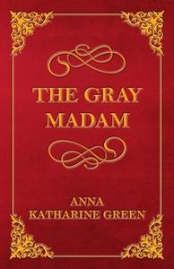 The Gray Madam (ebok) av Anna Katharine Green