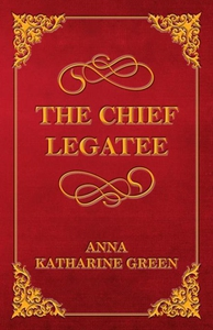 The Chief Legatee (e-bok) av Anna Katharine Gre