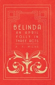 Belinda - An April Folly in Three Acts