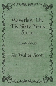 Waverley; Or, 'Tis Sixty Years Since (e-bok) av