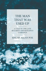 The Man that was Used Up - A Tale of the Late B