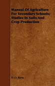Manual Of Agriculture For Secondary Schools; Studies In Soils And Crop Production