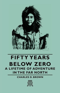 Fifty Years Below Zero - A Lifetime Of Adventur