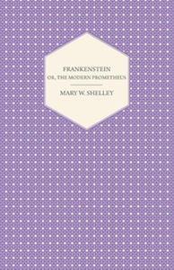 Frankenstein, Or, The Modern Prometheus (e-bok)