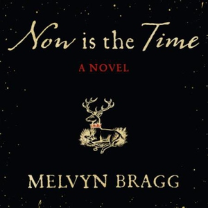 Now is the Time (lydbok) av Melvyn Bragg, Ukj