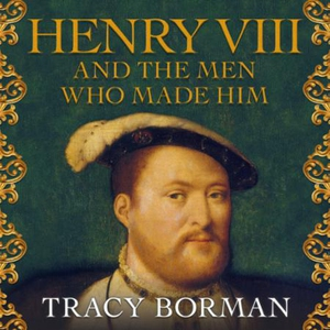 Henry VIII and the men who made him (lydbok)