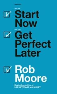 Start Now. Get Perfect Later. (ebok) av Rob M
