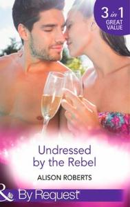 Undressed by the Rebel (ebok) av Alison Rober