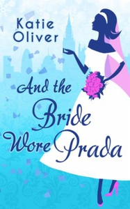 And The Bride Wore Prada (ebok) av Katie Oliv