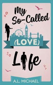 My So-Called (Love) Life (ebok) av A. L. Mich