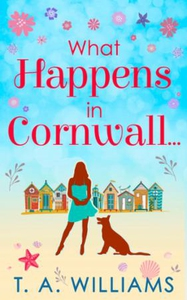 What Happens In Cornwall... (ebok) av T A Wil
