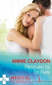 Rescued by dr rafe (ebok) av Annie Claydon