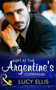 Kept At The Argentine's Command (ebok) av Luc