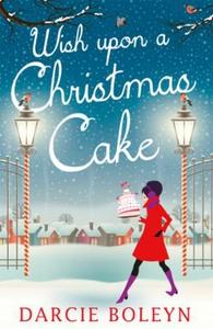 Wish Upon A Christmas Cake (ebok) av Darcie B