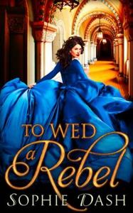 To Wed A Rebel (ebok) av Sophie Dash