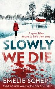 Slowly We Die (ebok) av Emelie Schepp
