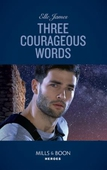 Three Courageous Words