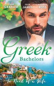 Greek Bachelors: In Need Of A Wife (ebok) av