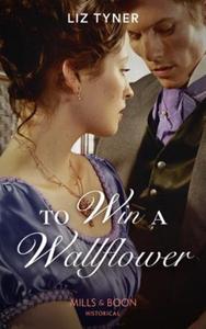 To Win A Wallflower (ebok) av Liz Tyner