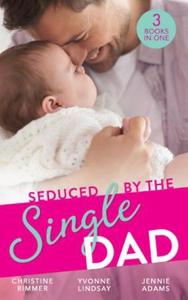 Seduced By The Single Dad (ebok) av Christine