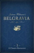 Julian Fellowes's Belgravia Episode 2: A Chance Encounter