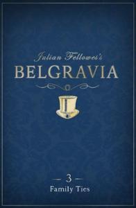 Julian Fellowes's Belgravia Episode 3: Family