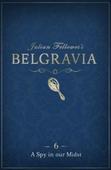 Julian Fellowes's Belgravia Episode 6: A Spy in our Midst