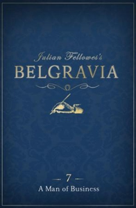 Julian Fellowes's Belgravia Episode 7: A Man