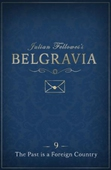 Julian Fellowes's Belgravia Episode 9: The Past is a Foreign Country