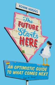 The Future Starts Here (ebok) av John Higgs