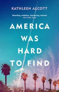 America Was Hard to Find (ebok) av Kathleen A