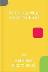 America Was Hard to Find (lydbok) av Kathleen