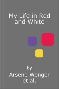 My Life in Red and White (lydbok) av Arsene W