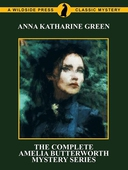 The Complete Amelia Butterworth Mystery Series