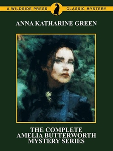 The Complete Amelia Butterworth Mystery Serie