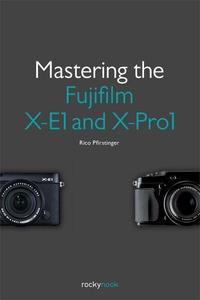 Mastering the Fujifilm X-E1 and X-Pro1 (e-bok)