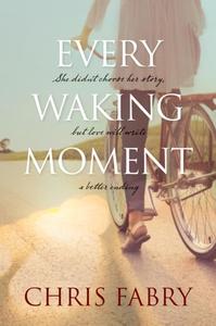 Every Waking Moment (e-bok) av Chris Fabry