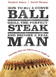 How to Hit a Curveball, Grill the Perfect Steak
